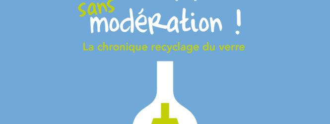 Le verre sans modération ! La chronique recyclage du verre