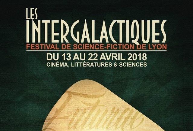 FESTIVAL LES INTERGALACTIQUES Lyon 2018 Du 13 au 22 avril