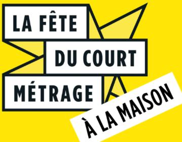 FÊTE DU COURT MÉTRAGE … À LA MAISON ! Du 25 au 31 Mars.