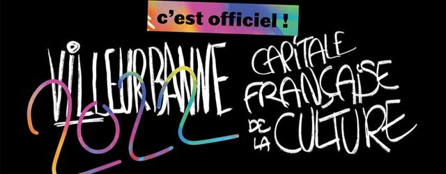 ÇA Y EST ! VILLEURBANNE EST CAPITALE FRANÇAISE DE LA CULTURE !